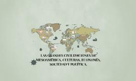 Copia de LAS GRANDES CIVILIZACIONES DE MESOAMERICA, CULTURAS, ECONOMI
