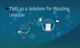 TMS as a Solution To  Wasting Disease
