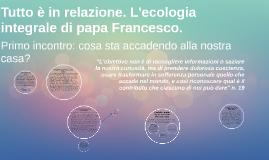 Tutto è in relazione. L'ecologia integrale di papa Francesco
