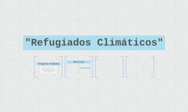 """""""Refugiados Climáticos"""""""