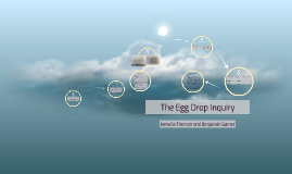 The Egg Drop Inquiry