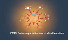 CASO: Factores que evitan una producción óptima