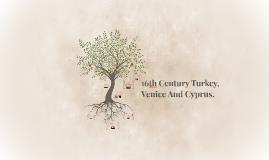 Copy of 16th Century Turkey, Venice And Cyprus.