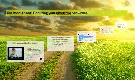 Copy of The Road Ahead: Finalizing your ePortfolio Showcase