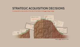 STRATEGIC ACQUISITION DECISIONS