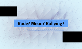 Copy of Copy of Rude, Mean or Bullying (3-5)