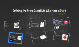 Copy of Defining the Atom: Scientists Who Made A Mark