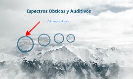 Copy of Espectros Opticos y Auditivos