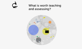 What is worth teaching and assessing?