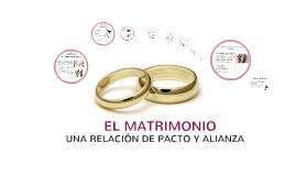 EL MATRIMONIO UNA RELACIÓN DE PACTO Y ALIANZA