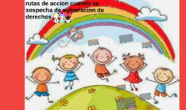 RUTAS DE ACCION CUANDO SE SOSPECHA SITUACIONES DE VULNERACIO
