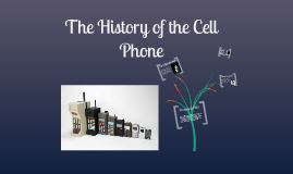 The History of The Cell Phone.