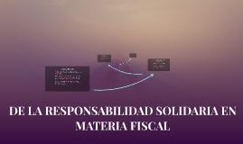 Copy of DE LA RESPONSABILIDAD SOLIDARIA EN MATERIA FISCAL