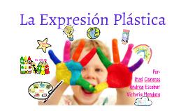 Copy of La Expresión Plástica