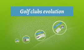 Golf clubs evolution