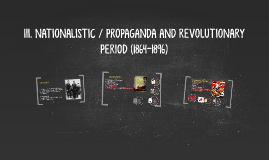 Copy of III. NATIONALISTIC / PROPAGANDA AND REVOLUTIONARY PERIOD (18