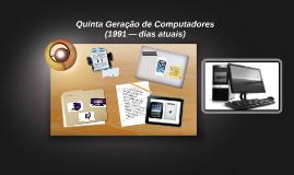 Copy of Quinta Geração de Computadores