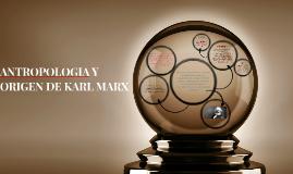 ANTROPOLOGIA Y ORIGEN DE KARL MARX