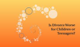 Is Divorce Worse for Children or Teenagers
