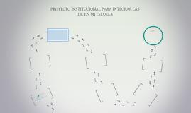 Copy of PROYECTO INSTITUCIONAL PARA INTEGRAR LAS TIC EN MI ESCUELA