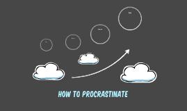 How to Procrastinate