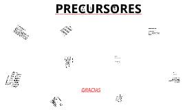 PRECURSORES