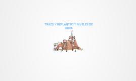 TRAZO Y REPLANTEO Y NIVELES DE OBRA
