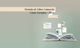 Copy of Tratado de Libre Comercio Union Europea - Peru