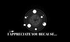 I APPRECIATE YOU BECAUSE...