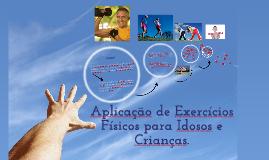 Copy of Aplicação de Exercícios Físicos para Idosos e Crianças.