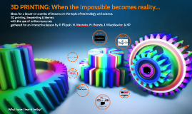 3D PRINTING: When the impossible becomes reality...