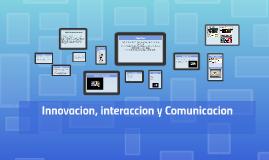 Innovacion, interaccion y Comunicacion