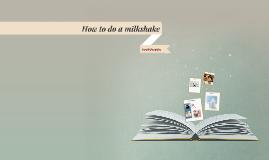 How to do a milkshake