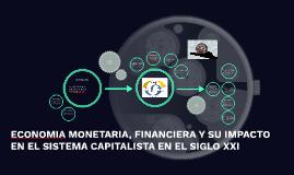 ECONOMIA MONETARIA, FINANCIERA Y SU IMPACTO EN EL SISTEMA CA