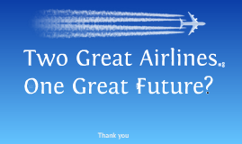 Two Great Airlines. One Great Future?