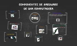 COMPONENTES DE HARDWARE DE UNA COMPUTADORA