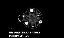 HISTORIA DE LAS REDES INFORMÁTICAS