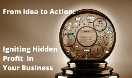 From Idea to Action: Igniting Hidden Profit in Your Business