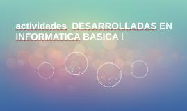actividades  DESARROLLADAS EN INFORMATICA BASICA I