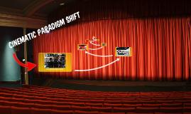 Cinematic paradigm shift