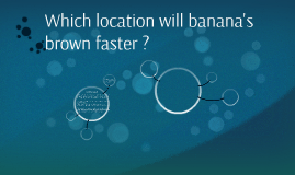 Which location will banana's brown faster ?