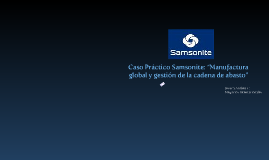 "Copy of Caso práctico Samsonite:""Manufactura global y gestión de la cadena de abasto"""