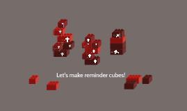 Let's make reminder cubes!