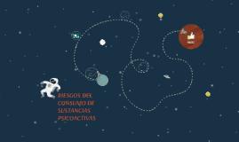 RIESGOS DEL CONSUMO DE SUSTANCIAS PSICOACTIVAS