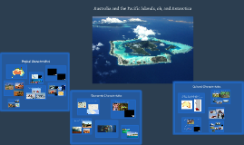 Australia and the Pacific Islands, oh, and Antarctica