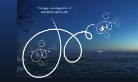 Vantaggi e svantaggi delle reti client-server e peer to peer