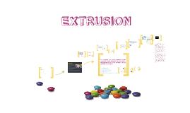 Copy of EXTRUSION