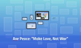 """Axe Peace: """"Make Love, Not War"""""""