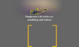 Dangerous Life Styles 111: Gambling and Lottery