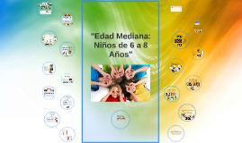 """""""Edad Mediana: Niños de 6 a 8 Años"""""""